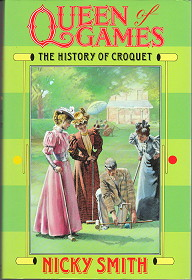 Queen of Games: A History of Croquet